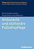 Ambulante und stationäre Palliativpflege (Pflege Fallorientiert lernen und lehren)