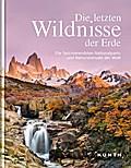 Die letzten Wildnisse der Erde: Die faszinier ...