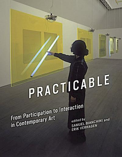 Practicable (Leonardo Book) - MIT University Press Group Ltd - Gebundene Ausgabe, Englisch, Samuel Bianchini, From Participation to Interaction in Contemporary Art, From Participation to Interaction in Contemporary Art