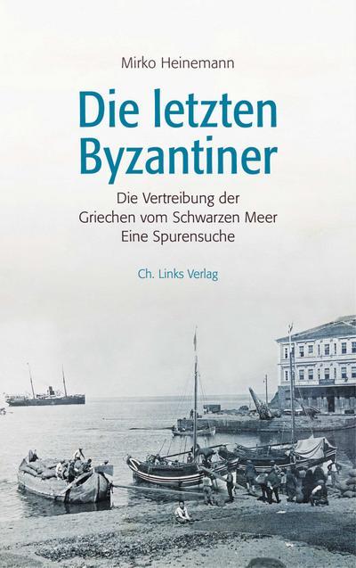 Die letzten Byzantiner: Die Vertreibung der Griechen vom Schwarzen Meer. Eine Spurensuche