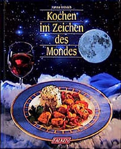 Kochen im Zeichen des Mondes. - Niedernh. Falken-Vlg. - Gebundene Ausgabe, Deutsch, Hanna Heinrich, ,
