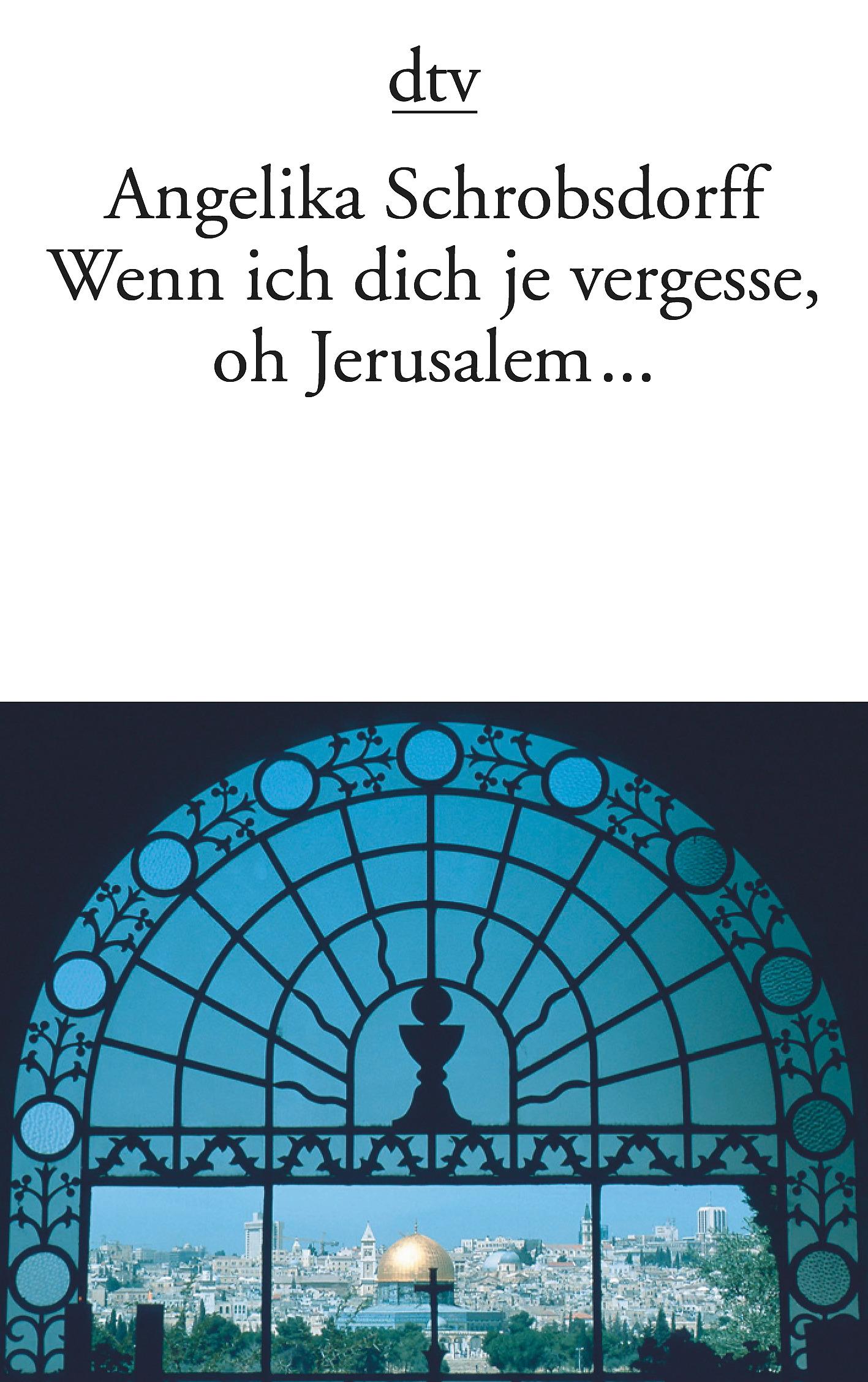 Wenn-ich-dich-je-vergesse-oh-Jerusalem-Angelika-Schrobsdorff