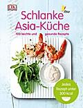Schlanke Asia-Küche: 100 leichte und gesunde  ...