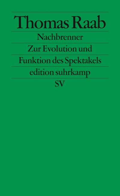 Nachbrenner: Zur Evolution und Funktion des Spektakels (edition suhrkamp)