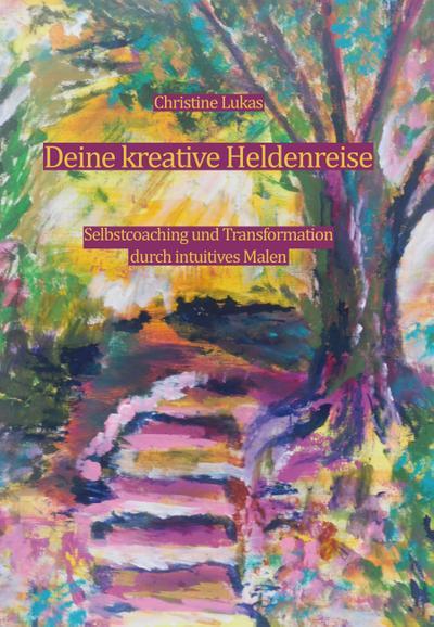 deine-kreative-heldenreise-selbstcoaching-und-transformation-durch-intuitives-malen