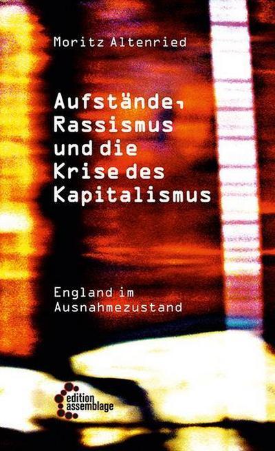Aufstände, Rassismus und die Krise des Kapitalismus: England im Ausnahmezustand (Systemfehler: Eine gesellschaftskritische Buchreihe in der edition assemblage.)