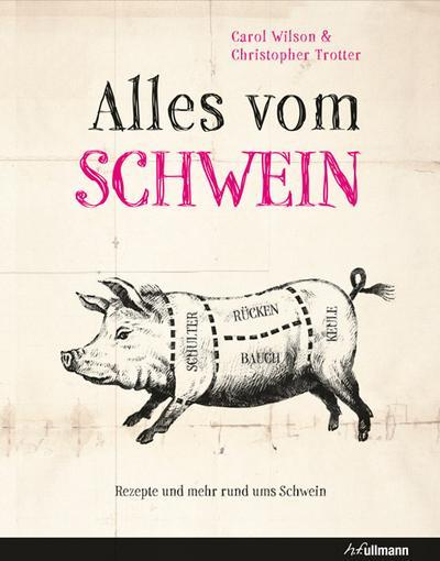 Alles vom Schwein: Rezepte und mehr rund ums Schwein