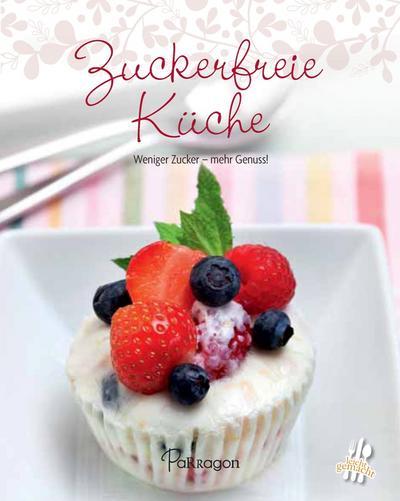 zuckerfreie-kuche-weniger-zucker-mehr-genuss-leicht-gemacht-100-rezepte-