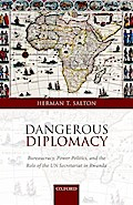 Dangerous Diplomacy: Bureaucracy, Power Politics, and the Role of the Un Secretariat in Rwanda