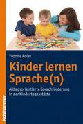 Kinder lernen Sprache(n); Alltagsorientierte Sprachförderung in der Kindertagesstätte