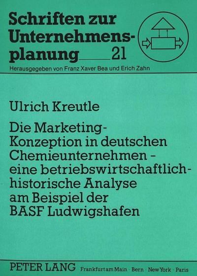 Die Marketing-Konzeption in deutschen Chemieunternehmen - eine betriebswirtschaftlich-historische Analyse am Beispiel der BASF Ludwigshafen