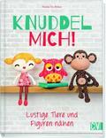 Knuddel mich!: Lustige Tiere und Figuren nähe ...