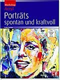 Workshop Acryl - Porträts; spontan und kraftv ...