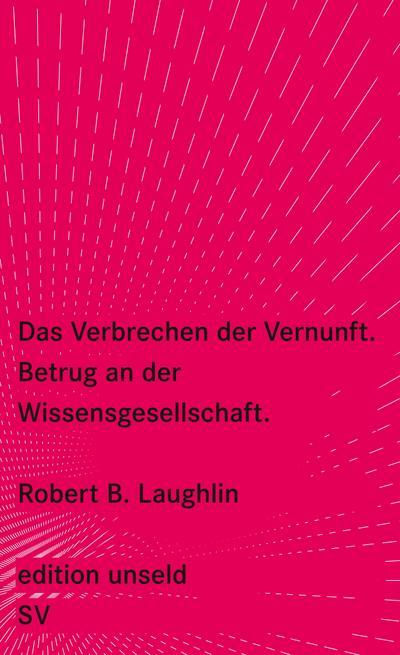 Das Verbrechen der Vernunft: Betrug an der Wissensgesellschaft (edition unseld)