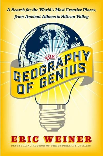 the-geography-of-genius-a-search-for-the-world-s-most-creative-places-from-ancient-athens-to-silico