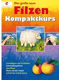 Der große neue Filzen Kompaktkurs; Grundlagen ...