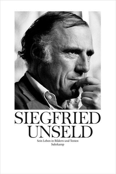 Siegfried Unseld: Sein Leben in Bildern und Texten