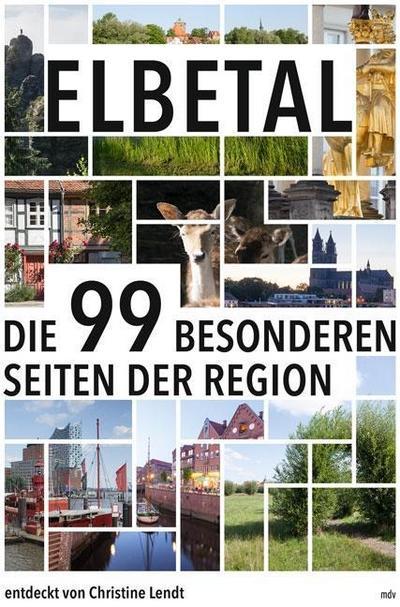 Elbetal  Die 99 besonderen Seiten der Region  Deutsch  mit zahlr. Farbabb.