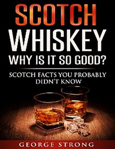 Scotch Whiskey - Why Is It So Good?