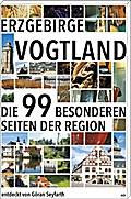 Erzgebirge/Vogtland; Die 99 besonderen Seiten ...