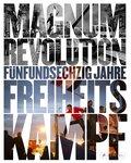 Magnum Revolution: 65 Jahre Freiheitskampf
