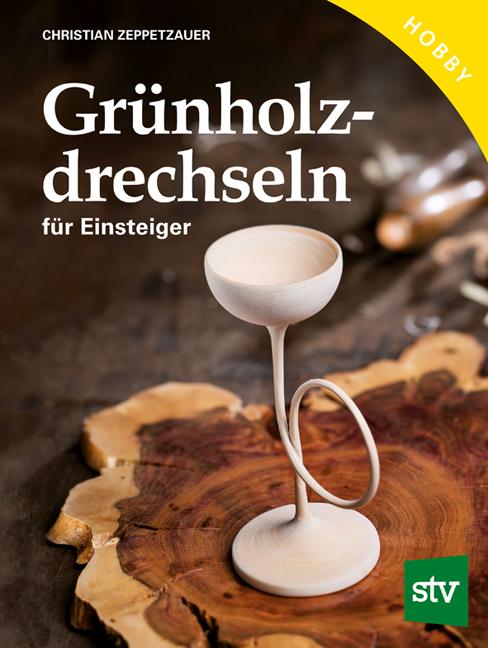 NEU Grünholz drechseln für Einsteiger Christian Zeppetzauer 015527