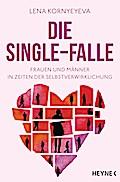 Die Single-Falle: Frauen und Männer in Zeiten ...