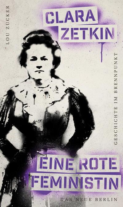 Geschichte im Brennpunkt Clara Zetkin: Eine rote Feministin