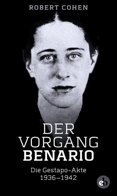 Der Vorgang Benario: Die Gestapo-Akte 1936-1942