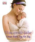 Das erste Jahr: Unser Baby Tag für Tag