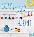 Gute-Laune-Häkeln; Deutsch; durchgeh. vierfar ...