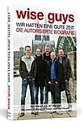 wise guys: Wir hatten eine gute Zeit: Die autorisierte Biografie   Mit einem Grußwort von Eckart von Hirschhausen