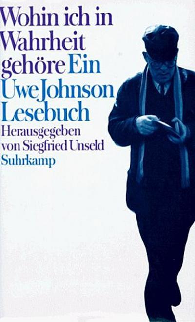 Wohin ich in Wahrheit gehöre - Ein Uwe Johnson-Lesebuch