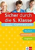 Klett Sicher durch die 5. Klasse - Deutsch, Mathematik, Englisch: sicher auf dem Gymnasium