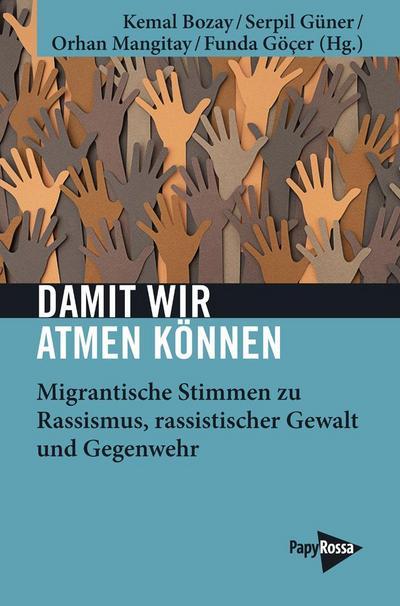 Damit wir atmen können: Migrantische Stimmen zu Rassismus, rassistischer Gewalt und Gegenwehr (Neue Kleine Bibliothek)