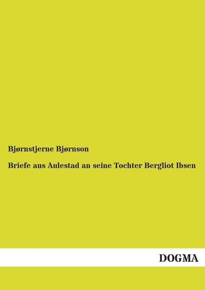 Briefe aus Aulestad an seine Tochter Bergliot Ibsen - Dogma - Taschenbuch, Deutsch, Bjørnstjerne Bjørnson, ,