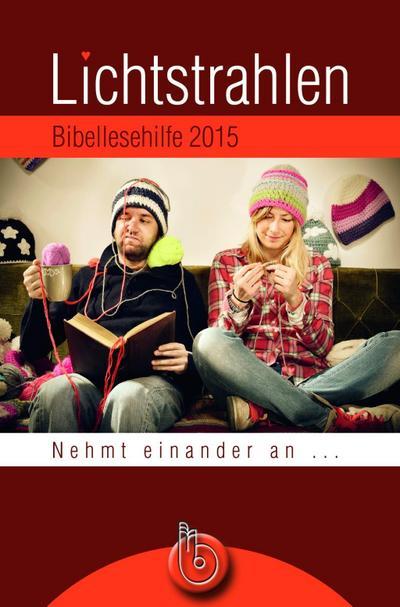 Lichtstrahlen 2015: Bibellesehilfe - Born-Verlag - Taschenbuch, Deutsch, Johannes Wegner, Bibellesehilfe. Nehmt einander an ..., Bibellesehilfe. Nehmt einander an ...