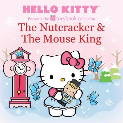 Hello Kitty Presents the Storybook Collection: The Nutcracker &amp  The Mouse King