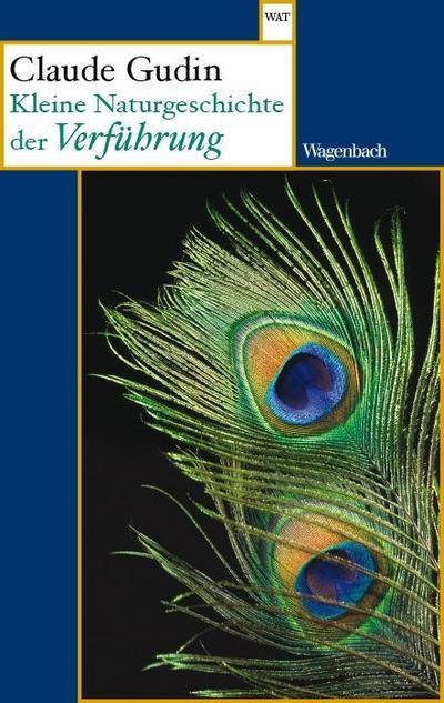 Kleine Naturgeschichte der Verführung (Wagenbachs andere Taschenbücher)