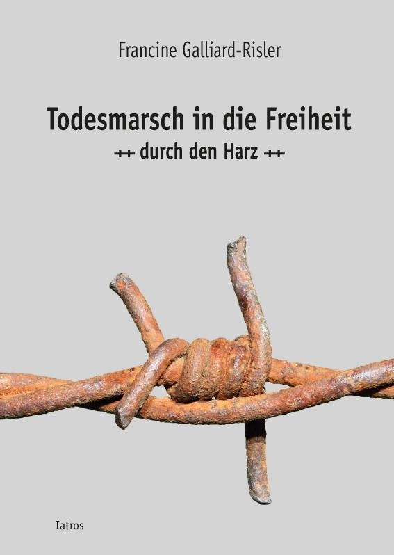 Todesmarsch-in-die-Freiheit-durch-den-Harz-Francine-Galliard-Risler