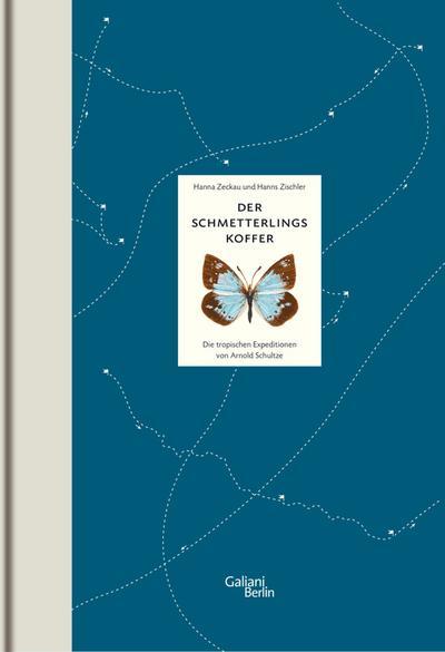 Der Schmetterlingskoffer: Die tropischen Expeditionen von Arnold Schultze