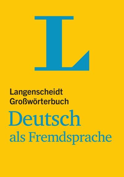 Langenscheidt Großwörterbuch Deutsch als Fremdsprache: Deutsch-Deutsch (Langenscheidt Großwörterbücher)