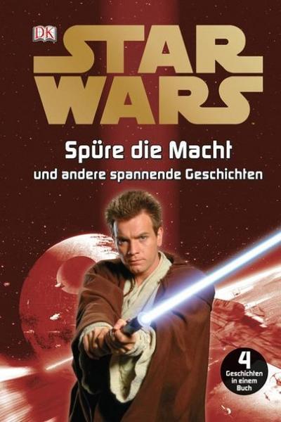Star Wars Spüre die Macht und andere spannende Geschichten - Dorling Kindersley - Gebundene Ausgabe, Deutsch, , ,