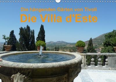 Die hängenden Gärten von Tivoli - Die Villa d`Este (Wandkalender 2018 DIN A3 quer)