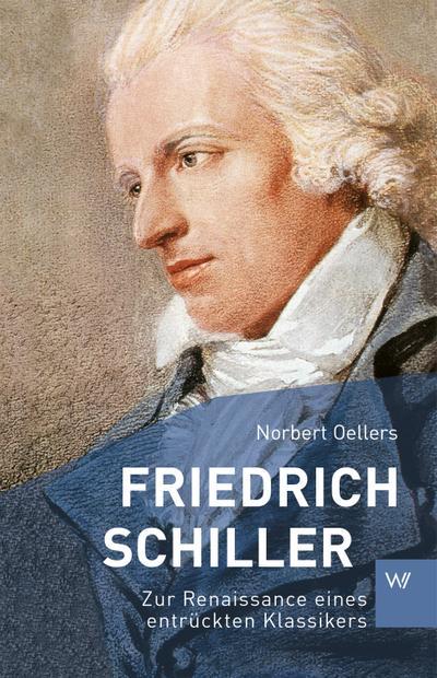 friedrich-schiller-zur-renaissance-eines-entruckten-klassikers-kleine-personenreihe-