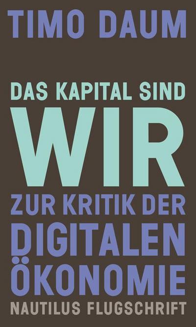 Das Kapital sind wir: Zur Kritik der digitalen Ökonomie (Nautilus Flugschrift)