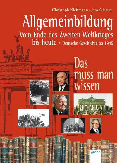 Allgemeinbildung - Vom Ende des Zweiten Weltkrieges bis heute. Deutsche Geschichte ab 1945