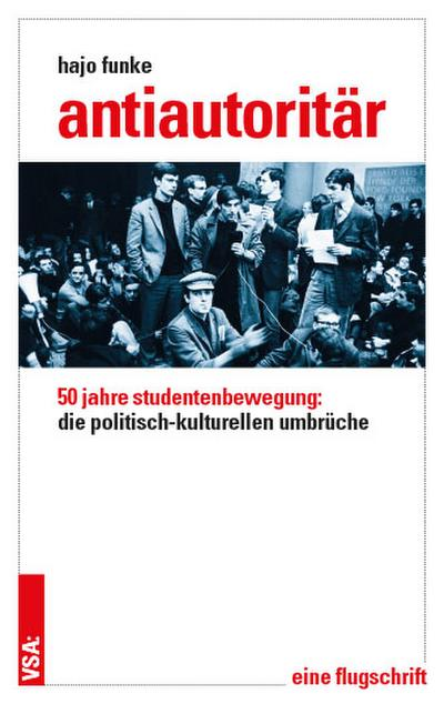 Antiautoritär: 50 Jahre Studentenbewegung: die politisch-kulturellen Umbrüche