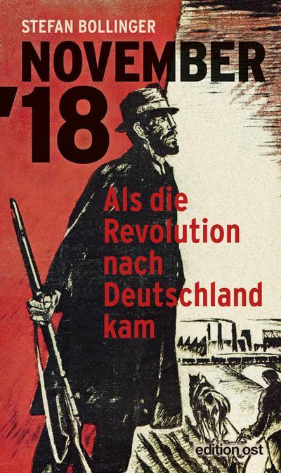 NOVEMBER '18: Als die Revolution nach Deutschland kam (edition ost)
