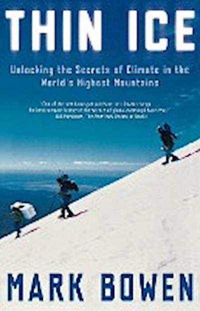 Thin Ice - Owl Books (NY) - Taschenbuch, Englisch, Mark Bowen, Unlocking the Secrets of Climate in the World's Highest Mountains, Unlocking the Secrets of Climate in the World's Highest Mountains